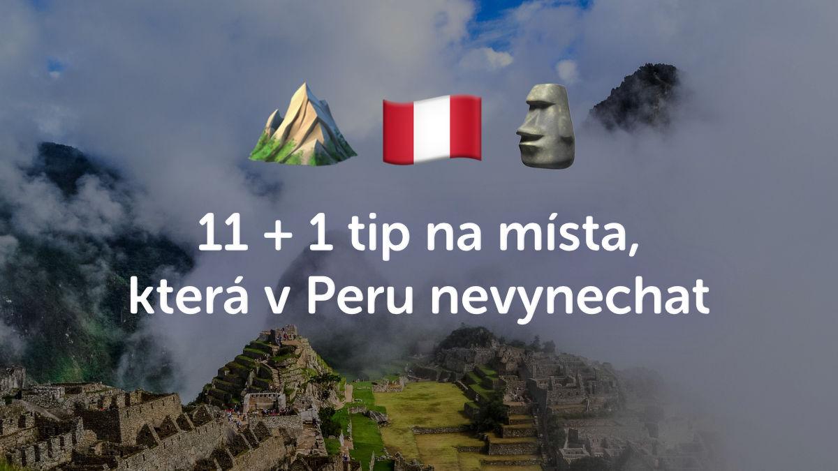 11 + 1 tipů, co byste v Peru rozhodně neměli vynechat