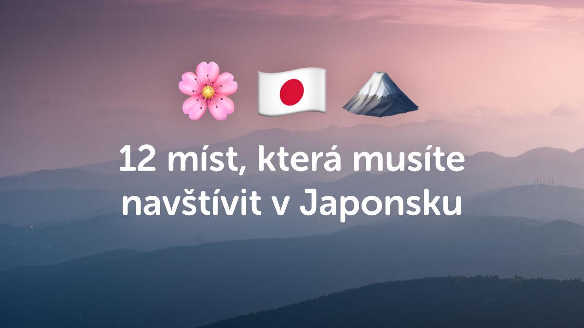 12 míst, která byste v Japonsku neměli vynechat
