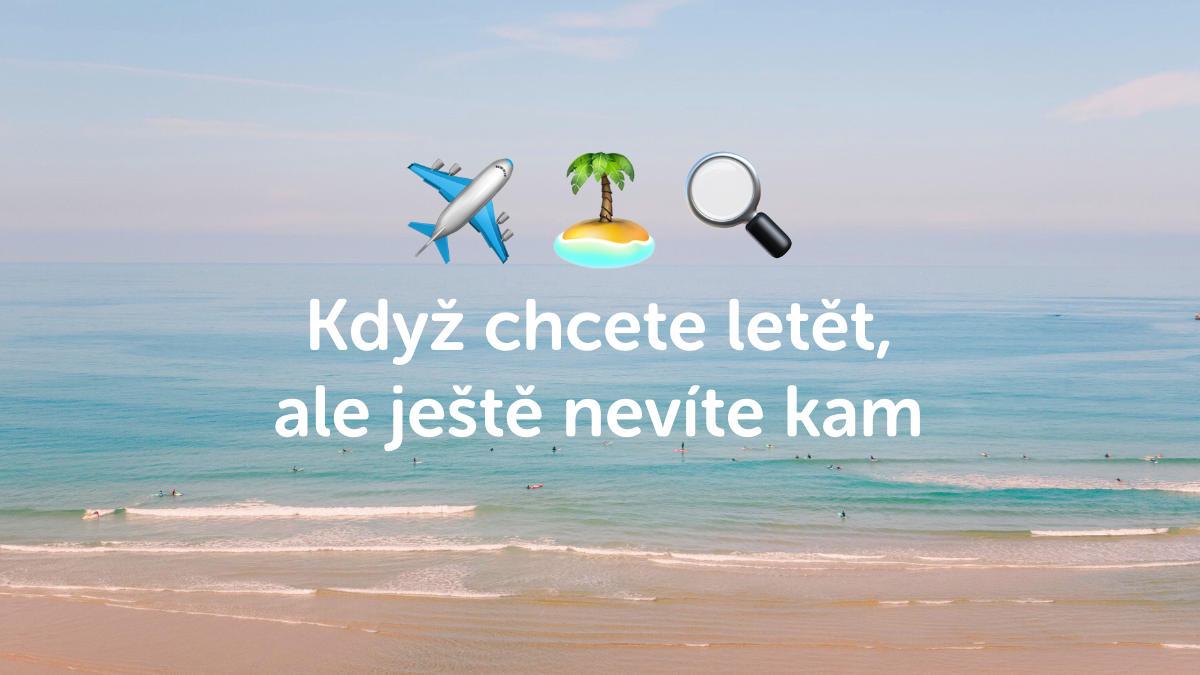Když chcete letět, ale ještě nevíte kdy a kam – Letenkylevne.cz