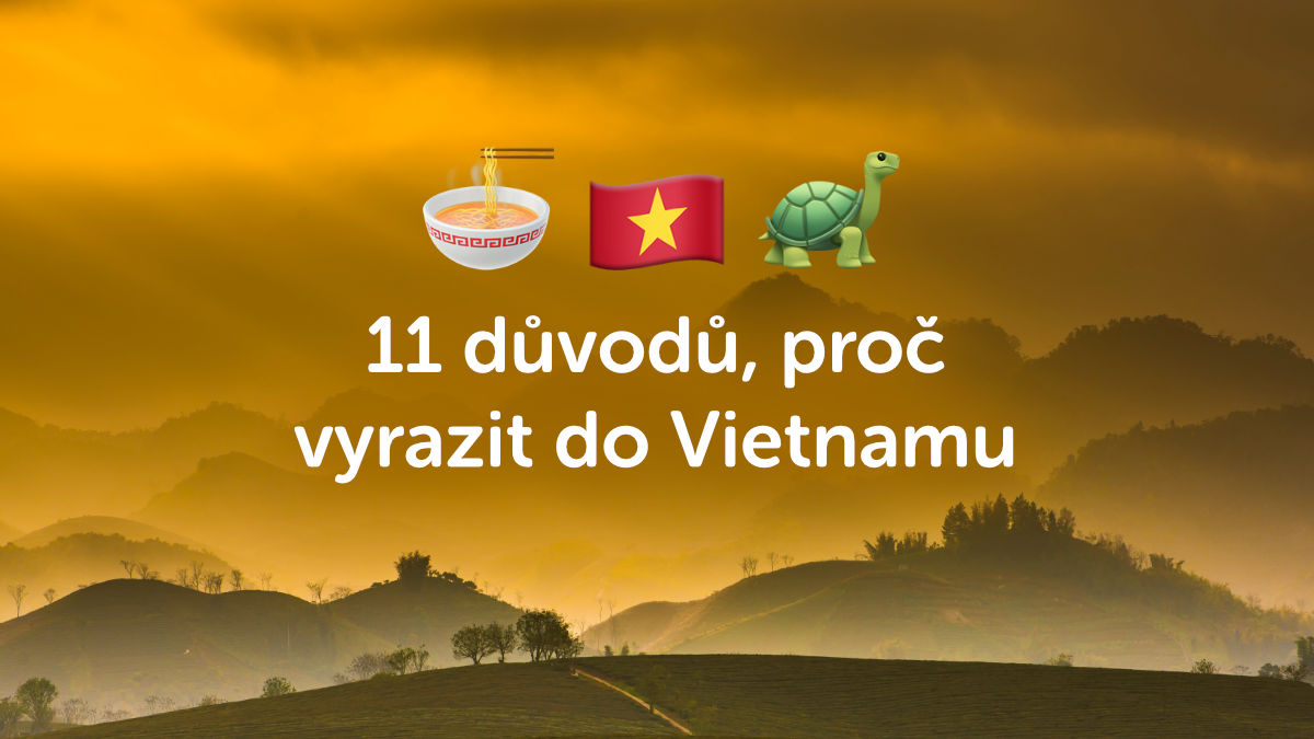 11 důvodů, proč prostě musíte do Vietnamu